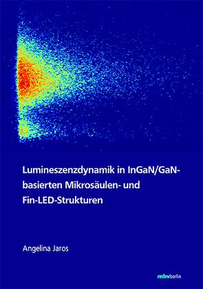 Lumineszenzdynamik in InGaN/GaN-basierten Mikrosäulen- und Fin-LED-Strukturen von Jaros,  Angelina