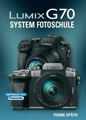 LUMIX G70  System Fotoschule von Späth,  Frank