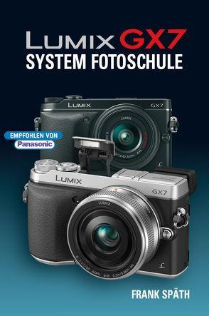 Lumix GX7 System Fotoschule von Späth,  Frank