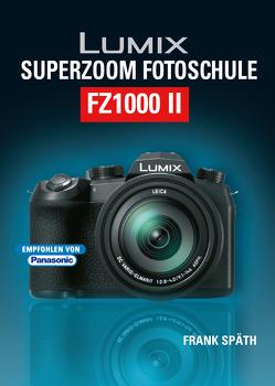 Lumix Superzoom Fotoschule FZ1000 II von Spaeth,  Frank