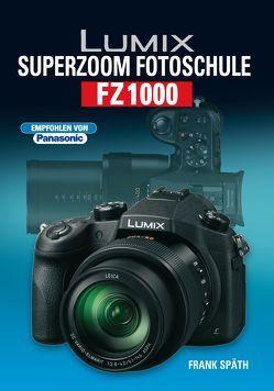 Lumix Superzoom Fotoschule FZ1000 von Späth,  Frank