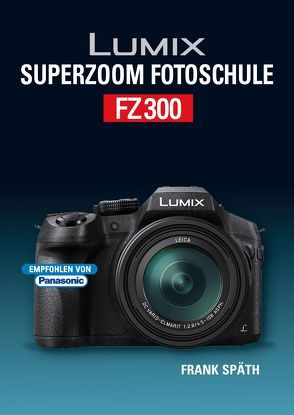Lumix Superzoom Fotoschule  FZ300 von Späth,  Frank