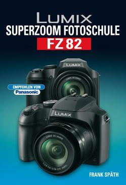 LUMIX Superzoom Fotoschule FZ82 von Spaeth,  Frank