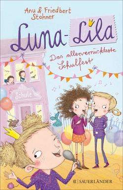Luna-Lila – Das allerverrückteste Schulfest von Grigo,  Pe, Stohner,  Anu, Stohner,  Friedbert