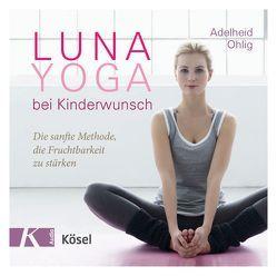 Luna-Yoga bei Kinderwunsch von Ohlig,  Adelheid