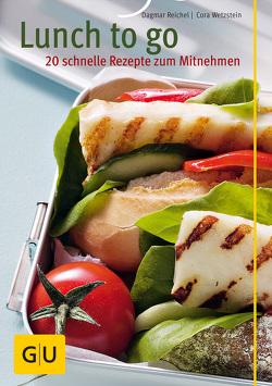 Lunch to go – 20 schnelle Rezepte zum Mitnehmen von Reichel,  Dagmar, Wetzstein,  Cora