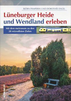Lüneburger Heide und Wendland erleben von Engel,  Dorothée, Pamperin,  Björn