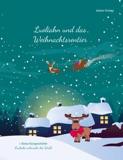 Luoliahn und das Weihnachtsrentier von Victoria,  Johann