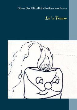 Lu`s Traum von Der Glückliche Freiherr von Briese,  Oliver