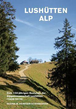 Lushütten Alp von Heiniger-Leuenberger,  Regina