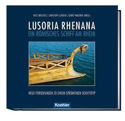 LUSORIA RHENANA – ein römisches Schiff am Rhein von Brechtel,  Fritz, Schaefer,  Christoph, Wagener,  Gerrit