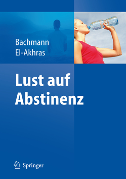 Lust auf Abstinenz – Ein Therapiemanual bei Alkohol-, Medikamenten- und Drogenabhängigkeit von Bachmann,  Meinolf, El-Akhras,  Andrada