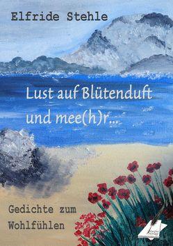 Lust auf Blütenduft und mee(h)r von Pfolz,  Karin, Stehle,  Elfride