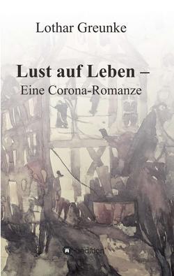 Lust auf Leben – Eine Corona-Romanze von Greunke,  Lothar