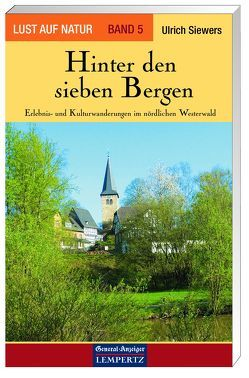 Lust auf Natur. Erlebnis Wandern / Hinter den sieben Bergen – Erlebnis- und Kulturwanderungen im nördlichen Westerwald von Siewers,  Ulrich