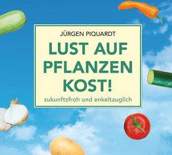Lust auf Pflanzenkost! zukunftsfroh und enkeltauglich von Krause,  Jens, Piquardt,  Jürgen