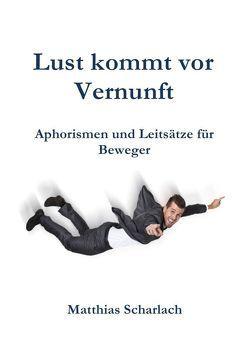 Lust kommt vor Vernunft von Scharlach,  Matthias