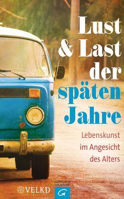 Lust und Last der späten Jahre von Breit-Keßler,  Susanne, Lammer,  Kerstin, Raatz,  Georg, Vereinigte Evangelisch-Lutherische