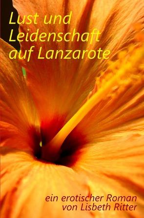 Lust und Leidenschaft auf Lanzarote von Ritter,  Lisbeth