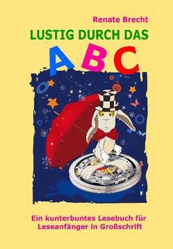 Lustig durch das ABC – Ein kunterbuntes Lesebuch für Leseanfänger in Großschrift von Brecht,  Renate