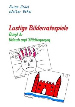 Lustige Bilderratespiele – Band A: Urlaub und Städtenamen von Eckel,  Reina, Eckel,  Walter