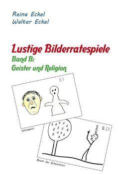 Lustige Bilderratespiele – Band B: Geister und Religion von Eckel,  Reina, Eckel,  Walter