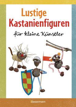 Lustige Kastanienfiguren für kleine Künstler von Pautner,  Norbert