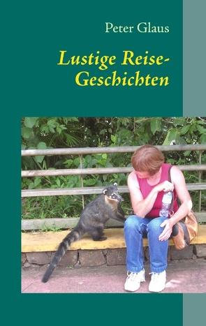 Lustige Reise-Geschichten von Glaus,  Peter