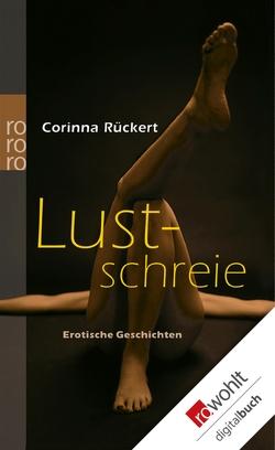 Lustschreie von Rückert,  Corinna