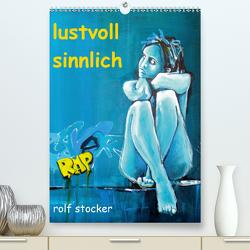 lustvoll – sinnlich rolf stocker (Premium, hochwertiger DIN A2 Wandkalender 2021, Kunstdruck in Hochglanz) von sto