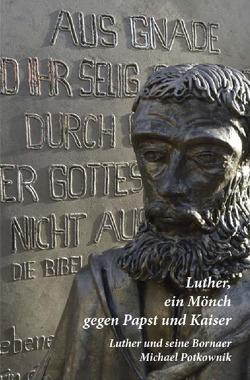 Luther, ein Mönch gegen Papst und Kaiser von Potkownik,  Michael