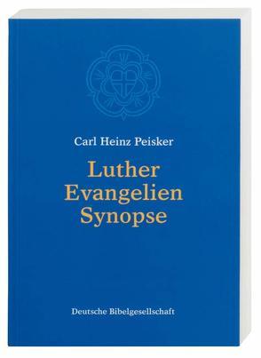 Luther Evangelien-Synopse von Peisker,  Carl H