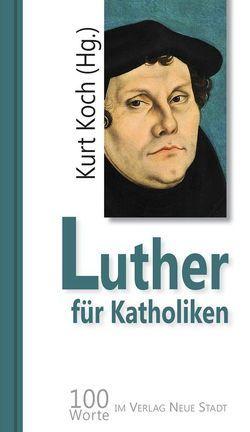 Luther für Katholiken von Koch,  Kurt, Luther,  Martin