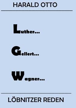 Luther…Gellert…Wagner…Löbnitzer Reden von Otto,  Harald