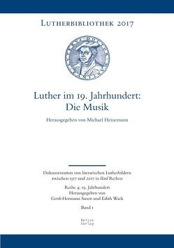 Luther im 19. Jahrhundert: die Musik von Heinemann,  Michael, Susen,  Gerd-Hermann, Wack,  Edith