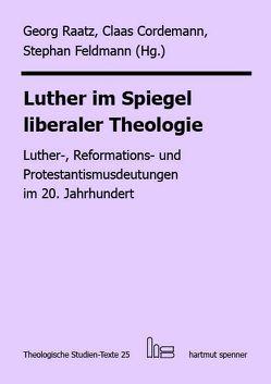 Luther im Spiegel liberaler Theologie von Cordemann,  Claas, Feldmann,  Stephan, Raatz,  Georg