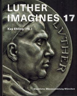 Luther imagines 17 von Demandt,  Alexander, Ehling,  Kay, Ernesti,  Jörg, Leppin,  Volker, Sommer,  Benjamin, Steguweit,  Wolfgang, Teget-Welz,  Manuel, Wallraff,  Martin