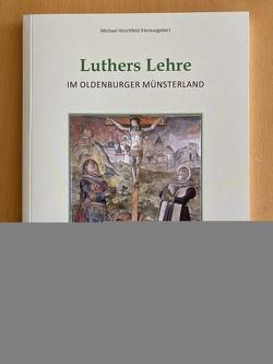 Luther Lehre im Oldenburger Münsterland von Dethlefs,  Gerd, Hennings,  Ralph, Hirschfeld,  Michael, Unger,  Tim