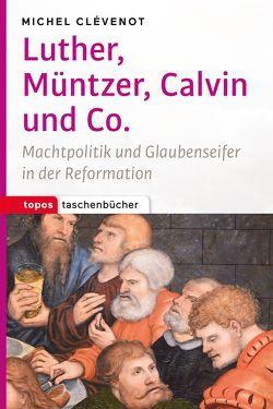 Luther, Müntzer, Calvin und Co von Clévenot,  Michel