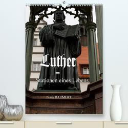 Luther – Stationen eines Lebens (Premium, hochwertiger DIN A2 Wandkalender 2021, Kunstdruck in Hochglanz) von Baumert,  Frank