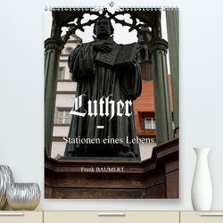 Luther – Stationen eines Lebens (Premium, hochwertiger DIN A2 Wandkalender 2020, Kunstdruck in Hochglanz) von Baumert,  Frank