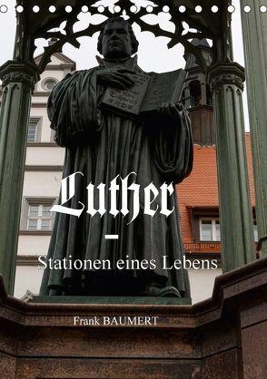 Luther – Stationen eines Lebens (Tischkalender 2018 DIN A5 hoch) von Baumert,  Frank