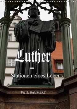 Luther – Stationen eines Lebens (Wandkalender 2018 DIN A3 hoch) von Baumert,  Frank