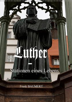Luther – Stationen eines Lebens (Wandkalender 2020 DIN A2 hoch) von Baumert,  Frank