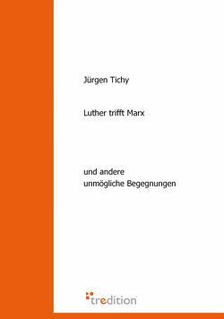 Luther trifft Marx von Tichy,  Jürgen