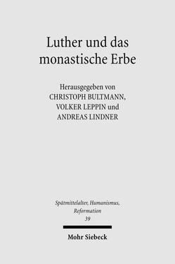 Luther und das monastische Erbe von Bultmann,  Christoph, Leppin,  Volker, Lindner,  Andreas