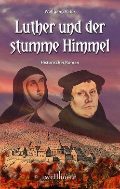 Luther und der stumme Himmel von Vater,  Wolfgang