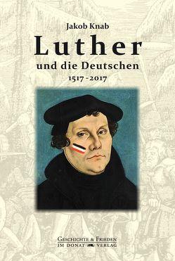 Luther und die Deutschen 1517-2017 von Bald,  Detlef, Donat,  Helmut, Knab,  Jacob