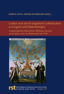 Luther und die Evangelisch-Lutherischen in Ungarn und Siebenbürgen von Fata,  Márta, Schindling,  Anton