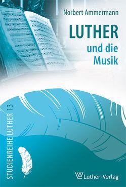 Luther und die Musik von Ammermann,  Norbert